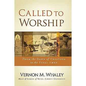 Called to Worship From the Dawn of Creation to the Final Amen by Whaley & Vernon M.