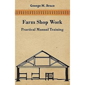 Farm Shop Work Practical Manual Training by Brace & George M.