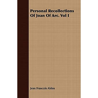 Personal Recollections Of Joan Of Arc. Vol I by Alden & Jean Francois