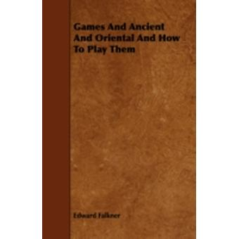 Games and Ancient and Oriental and How to Play Them by Falkner & Edward
