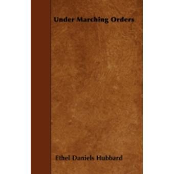 Under Marching Orders by Hubbard & Ethel Daniels