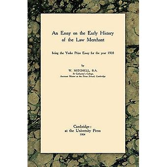 An Essay on the Early History of the Law Merchant by Mitchell & W.