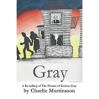 Gray A ReTelling of the Picture of Dorian Gray by Martinsson & Charlie