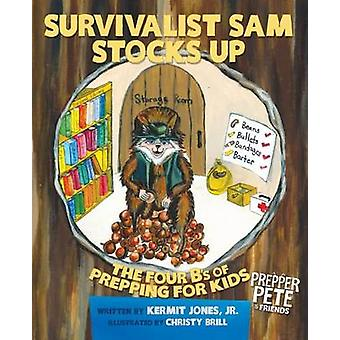 Prepper Petes Survivalist Sam Stocks Up The Four Bs of Prepping for Kids by Jones & Kermit E.