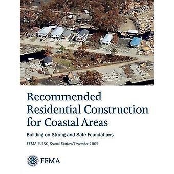 Recommended Residential Construction for Coastal Areas Building on Strong and Safe Foundations Full Color Publication. Fema P550 Second Edition by Federal Emergency Management Agency