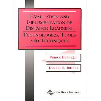 Evaluation and Implementation of Distance Learning Technologies Tools and Techniques by Belanger & France