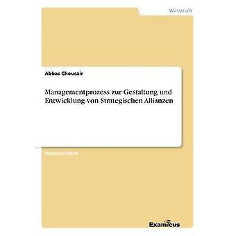 Managementprozess zur Gestaltung und Entwicklung von Strategischen Allianzen by Choucair & Abbas