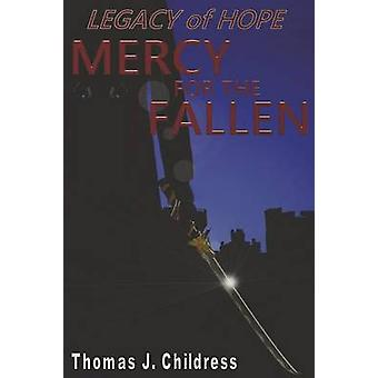 Legacy Of Hope Mercy For The Fallen by Childress & Thomas J.