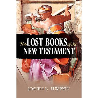 The Lost Books of the New Testament by Lumpkin & Joseph B.