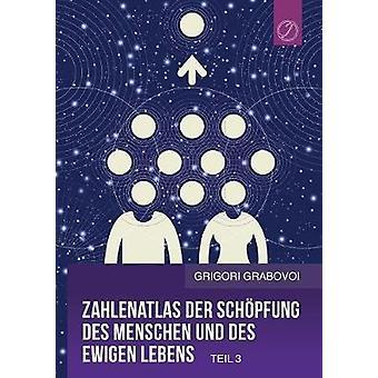 Zahlenatlas der Schpfung des Menschen und des ewigen Lebens  Teil 3 GERMAN Edition by Grabovoi & Grigori
