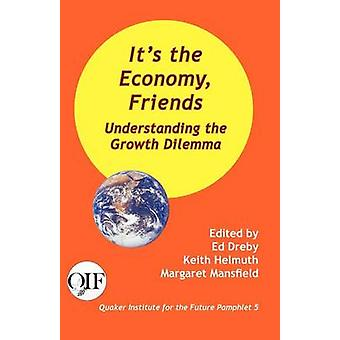 Its the Economy Friends Understanding the Growth Dilemma by Dreby & Ed