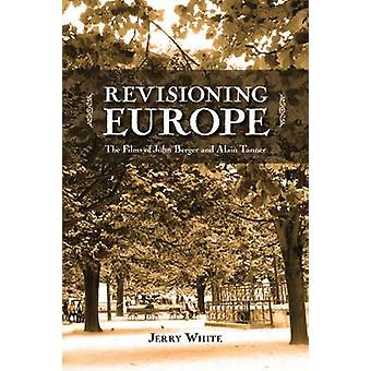 Revisioning Europe - The Films of John Berger and Alain Tanner by Jerr