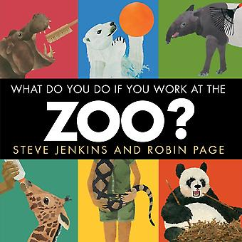 What Do You Do If You Work at the Zoo by Steve Jenkins