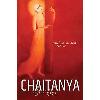 Chaitanya - A Life and Legacy by Amiya P. Sen - 9780199493838 Book
