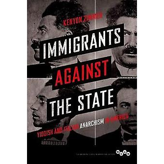 Immigrants Against the State - Yiddish and Italian Anarchism in Americ