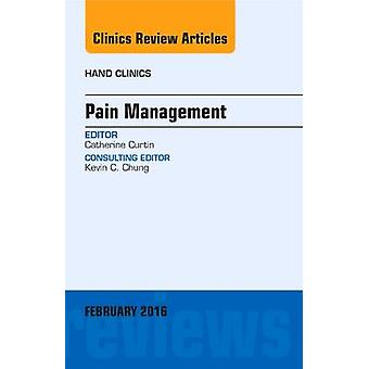 Pain Management - an Issue of Hand Clinics by Catherine Curtin - 9780