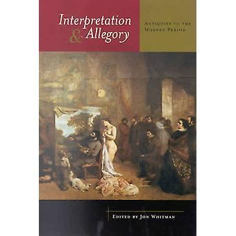 Interpretation and Allegory - Antiquity to the Modern Period by Jon Wh