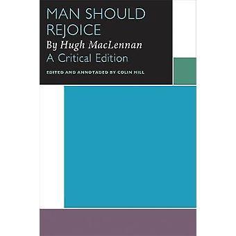 Man Should Rejoice - by Hugh MacLennan - A Critical Edition by Colin H