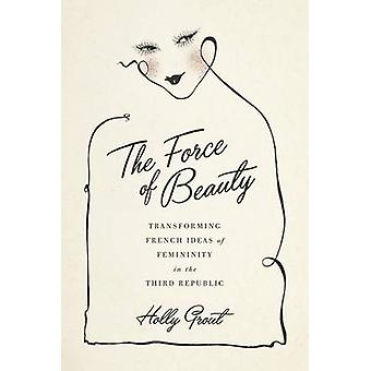 The Force of Beauty - Transforming French Ideas of Femininity in the T
