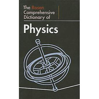 The Rosen Comprehensive Dictionary of Physics by John O E Clark - Wil