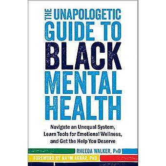 Le Guide sans excuses de la santé mentale des Noirs - Naviguer dans un sy inégal