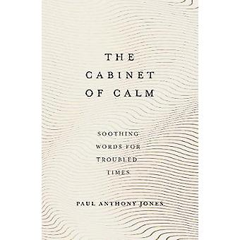 The Cabinet of Calm - Soothing Words for Troubled Times by Paul Anthon