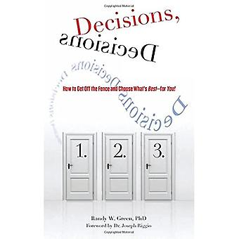 Decisions, Decisions: How to Get Off the Fence and Choose What's Best--For You!