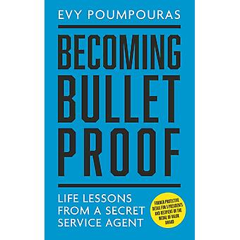 Becoming Bulletproof by Evy Poumpouras