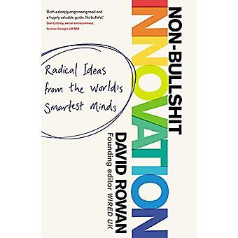 Non-Bullshit Innovation - Radical Ideas from the World's Smartest Mind