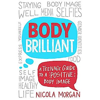 Body Brilliant - A Teenage Guide to a Positive Body Image by Nicola Mo