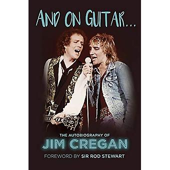 And on Guitar... - The Autobiography of Jim Cregan by Jim Cregan - 978