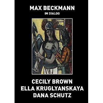 Max Beckmann in Dialogue - Cecily Brown - Ella Kruglyanskaya - Dana Sc