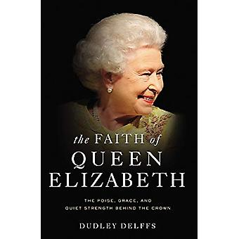 The Faith of Queen Elizabeth - The Poise - Grace - and Quiet Strength