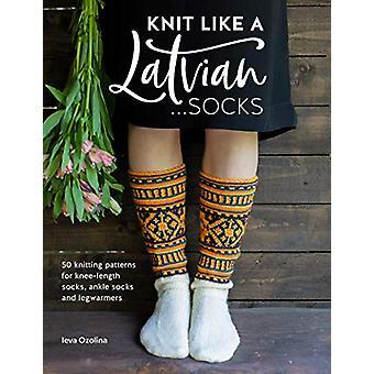 Knit Like a Latvian - Socks - 50 knitting patterns for knee-length sock
