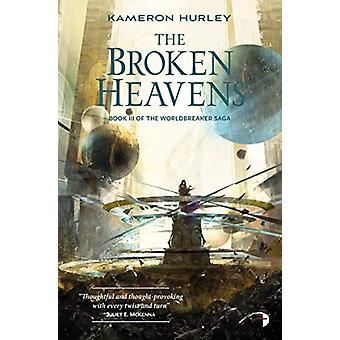 The Broken Heavens - BOOK III OF THE WORLDBREAKER SAGA by Kameron Hurl