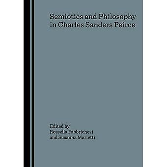 Semiotics and Philosophy in Charles Sanders Peirce (1st Unabridged) b
