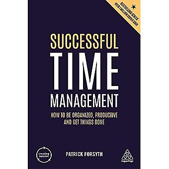 Successful Time Management: How to Be Organized, Productive and Get Things Done - Creating Success