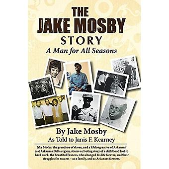 The Jake Mosby Story  A Man for All Seasons by Jake Mosby & Janis F Kearney