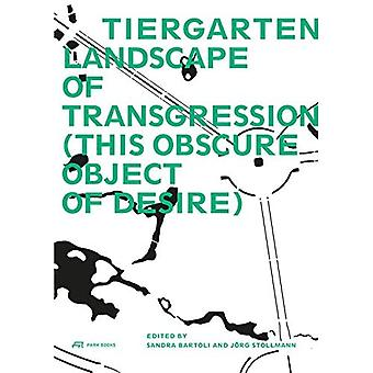 Tiergarten, Landscape of Transgression - This Obscure Object of Desire