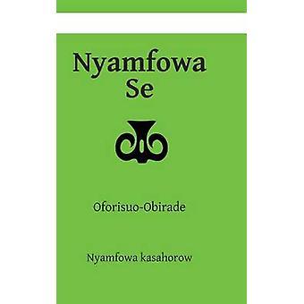 Nyamfowa Se - Oforisuo-Obirade - 3 by Nyamfowa Kasahorow - 978148201987