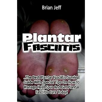 Plantar Fasciitis - The Best Plantar Fasciitis Survival Guide with Spe