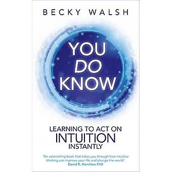 You Do Know - Learning to Act on Intuition Instantly von Becky Walsh -