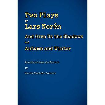 2つの演劇 - そして私たちに影と秋と冬を与える ラース・ノワール