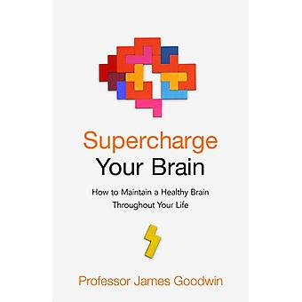 Supercharge Your Brain by James Goodwin