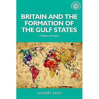 Britain and the formation of the Gulf States Embers of empire Studies in Imperialism