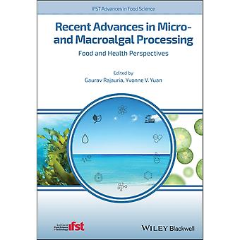 Recent Advances in Micro and Macroalgal Processing by Edited by Gaurav Rajauria & Edited by Yvonne V Yuan