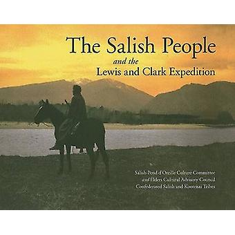 The Salish People and the Lewis and Clark Expedition Revised Edition by SalishPend dOreille Culture CommitteeElders Cultural Advisory CouncilConfederated Salish and Kootenai Tribes