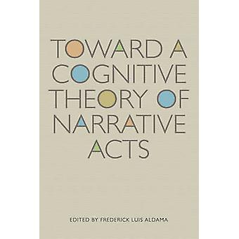 Towards a Cognitive Theory of Narrative Acts di Frederick Luis Aldama