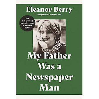 My Father Was a Newspaper Man by Eleanor Berry