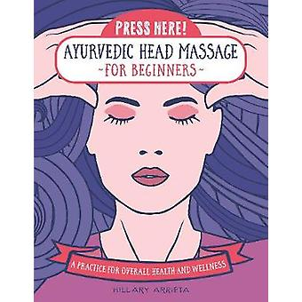Press Here Ayurvedic Head Massage for Beginners Practice for overall Health and Wellness